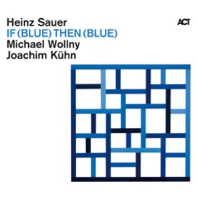 Heinz Sauer - If (Blue) Then (Blue) 'Michael Wollny & Joachim Kühn'